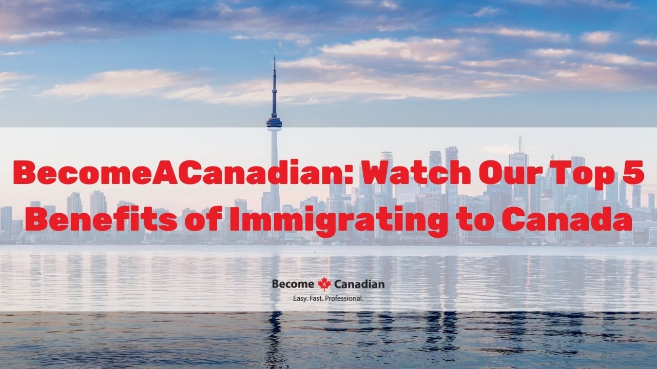 Top 5 Benefits of Immigrating to Canada
